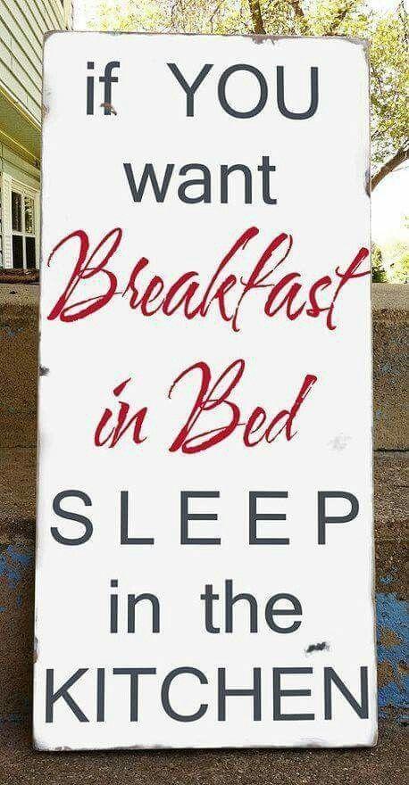 Se você quer café da manhã na cama, durma na cozinha!