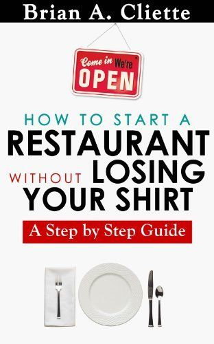 How to Start a Restaurant Without Losing Your Shirt: A Step by Step Guide (Restaurant Startup BootCamp) by Brian Cliette, http://www.amazon.com/dp/B00EETB6Y2/ref=cm_sw_r_pi_dp_vO1hsb1Z0JAD1