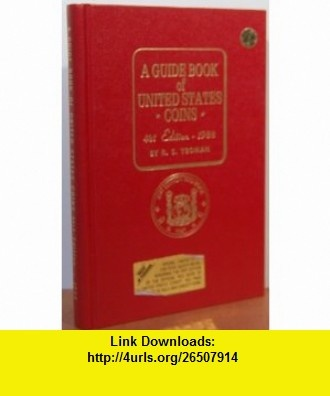 A Guide Book of United States Coins~41st Edition, 1988 (9780307198754) R. S. Yeoman, Kenneth Bressett , ISBN-10: 0307198758  , ISBN-13: 978-0307198754 ,  , tutorials , pdf , ebook , torrent , downloads , rapidshare , filesonic , hotfile , megaupload , fileserve