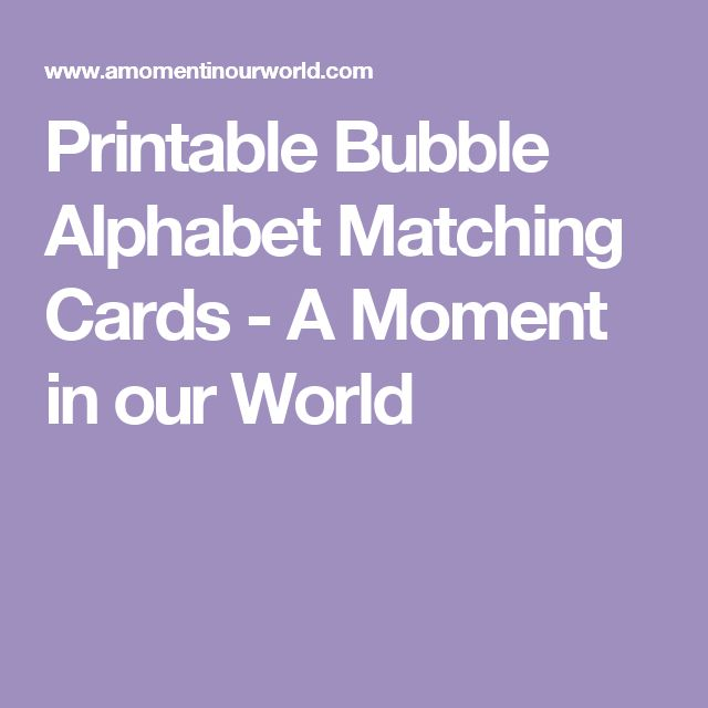 Printable Bubble Alphabet Matching Cards - A Moment in our World