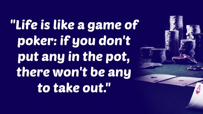 """""""Life is like a #game of #poker: if you don't put any in the pot, there won't be any to take out."""" #playpokiesonline #PokiesandSlots"""