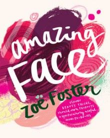 Amazing Face: clever beauty tricks, should-own products + spectacularly useful how-to-do-its