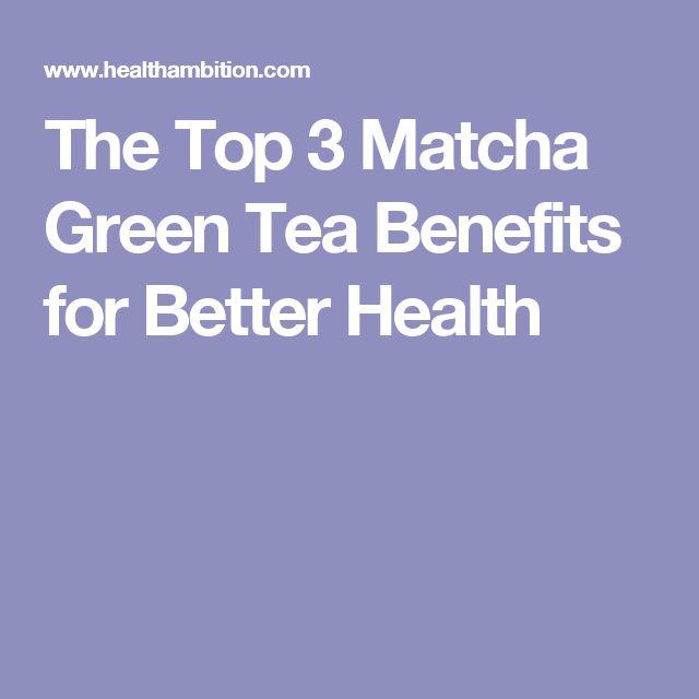 The Top 3 Matcha Green Tea Benefits for Better Health