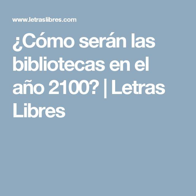 ¿Cómo serán las bibliotecas en el año 2100? | Letras Libres