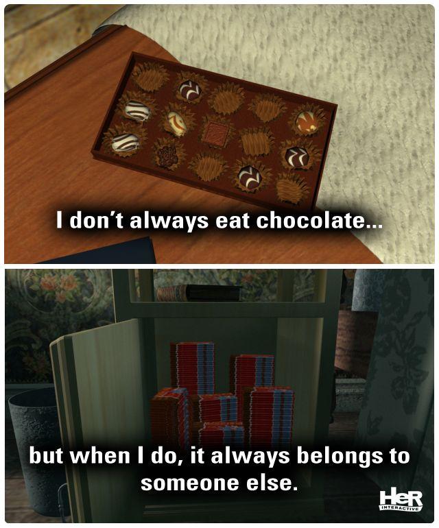 I don't always eat chocolate...but when I do, it always belongs to someone else. ;) Nancy Drew meme