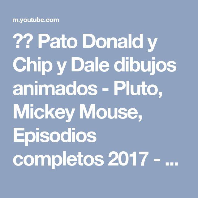 ᴴᴰ Pato Donald y Chip y Dale dibujos animados - Pluto, Mickey Mouse, Episodios completos 2017 - YouTube