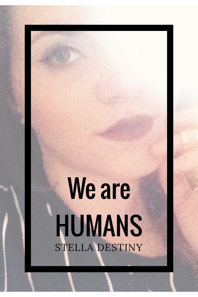 We are Humans by Stella Destiny