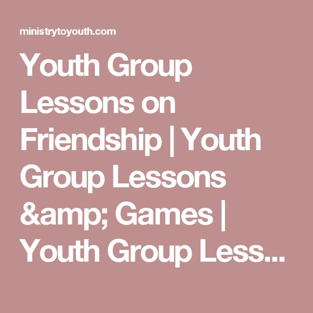 Youth Group Lessons on Friendship   Youth Group Lessons & Games   Youth Group Lessons   Youth Ministry Lessons