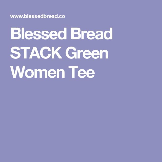 Blessed Bread STACK Green Women Tee