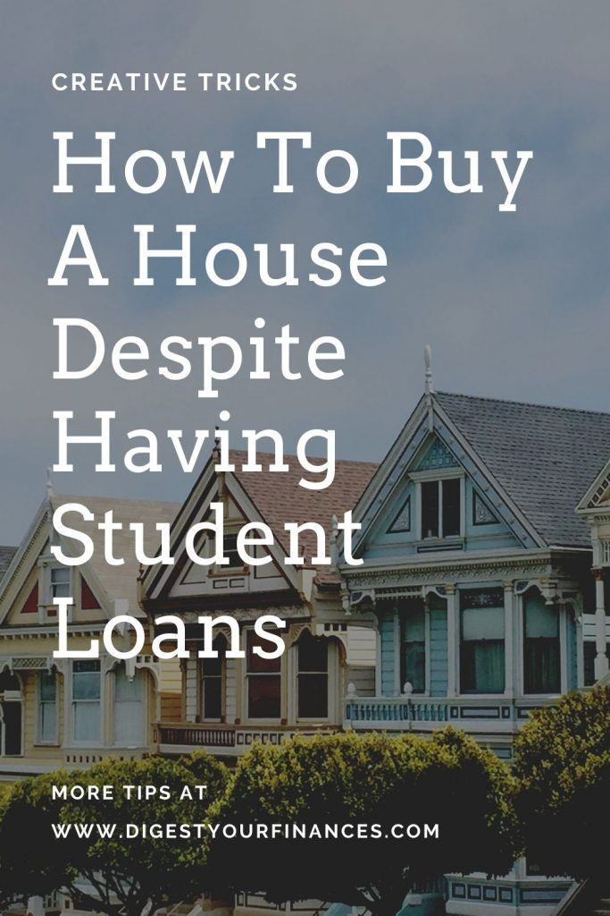 Creative Ways To Buy A Home Despite Having Student Loans Digest Your Finances Student Loans Student Loan Debt Student Loan Payment