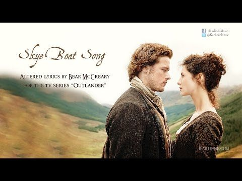 Theme Music from Outlander: Skyboat Song by Karliene  https://www.youtube.com/watch?v=tsHb_6zTQwo