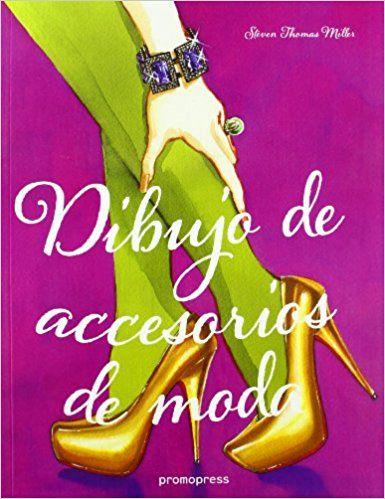 Dibujo de accesorios de moda: Amazon.es: Steven Thomas Miller: Libros