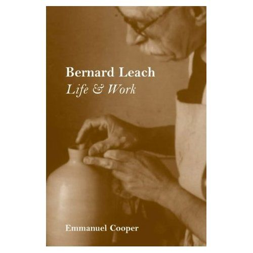 Bernard Leach : life and work by Cooper, Emmanuel.  This outstanding biography is a vivid account of the life and art of Bernard Leach, the father of studio pottery. New Haven : Published for the Paul Mellon Centre for Studies in British Art by Yale University Press, c2003.