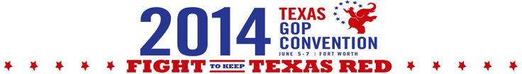 2014 Republican State Convention » Republican Party of Texas