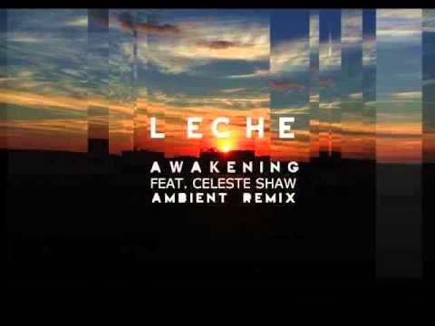 Leche - Awakening feat. Celeste Shaw Ambient Remix (Audio)