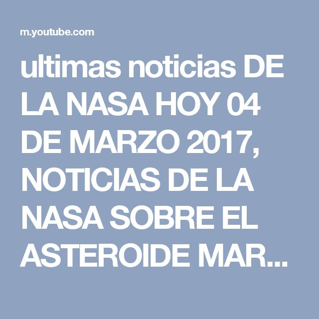 ultimas noticias DE LA NASA HOY 04 DE MARZO 2017, NOTICIAS DE LA NASA SOBRE EL ASTEROIDE MARZO 2017 - YouTube