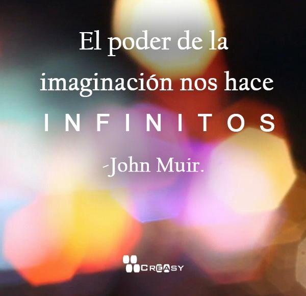 """""""El poder de la imaginación, nos hace infinitos"""".- John Muir"""