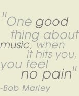one good thing about music when it hits you, you feel no pain.: Famous Quotes, Good Things, No Love, Bobs Marley, Songs Lyrics, Music Quotes, Quotes When A Men Hit You, Wise Men, True Stories