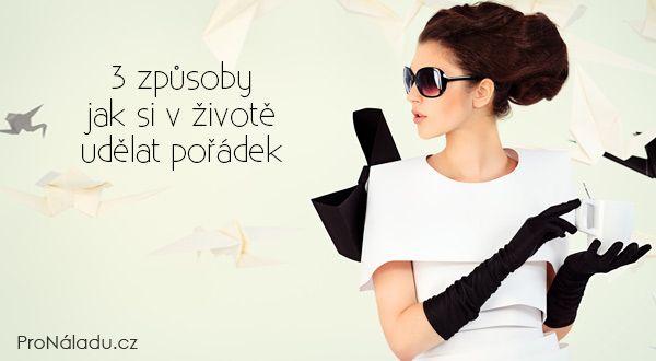 3 způsoby jak si v životě udělat pořádek | ProNáladu.cz