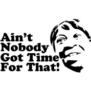 Aint Nobody Got Time For That! - Sweet Brown T-Shirt | Spreadshirt | ID: 9673848