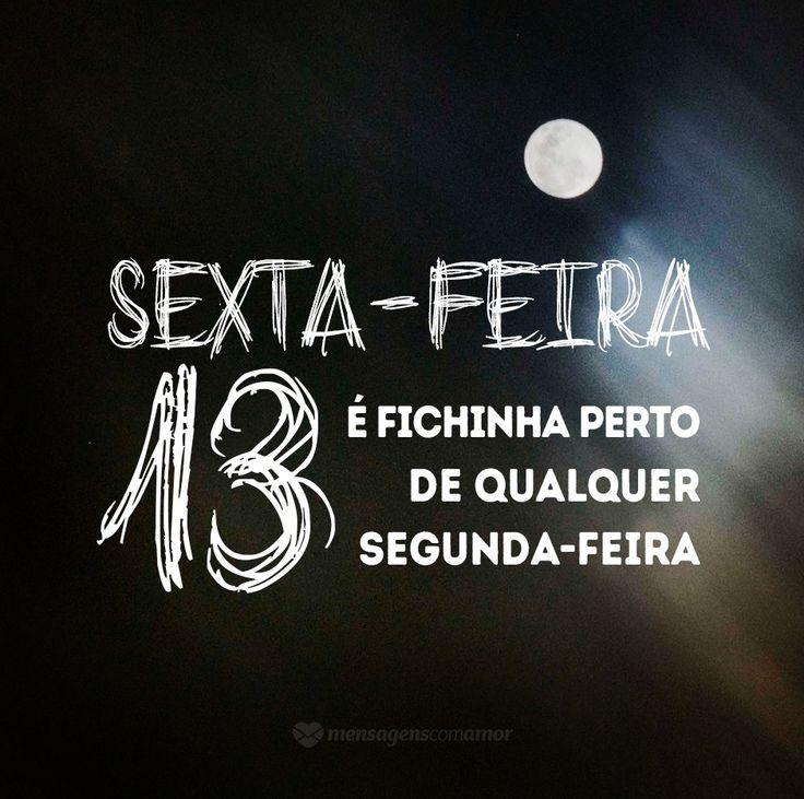 Sexta-feira 13 é fichinha perto de qualquer segunda-feira. #mensagenscomamor #sextafeira #sombria #sexta13 #frases #diversão