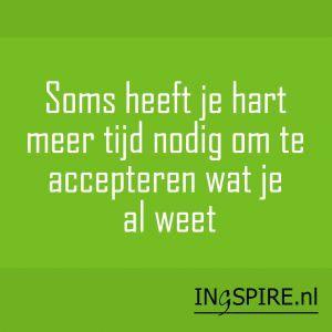 Quote ingspire: Soms heeft jouw hart meer tijd nodig om te accepteren wat je (geest) al weet