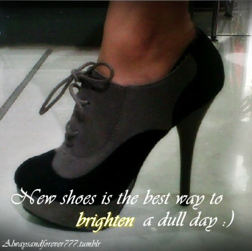 New shoes is the best way to brighten up dull day # Shoe Quotes