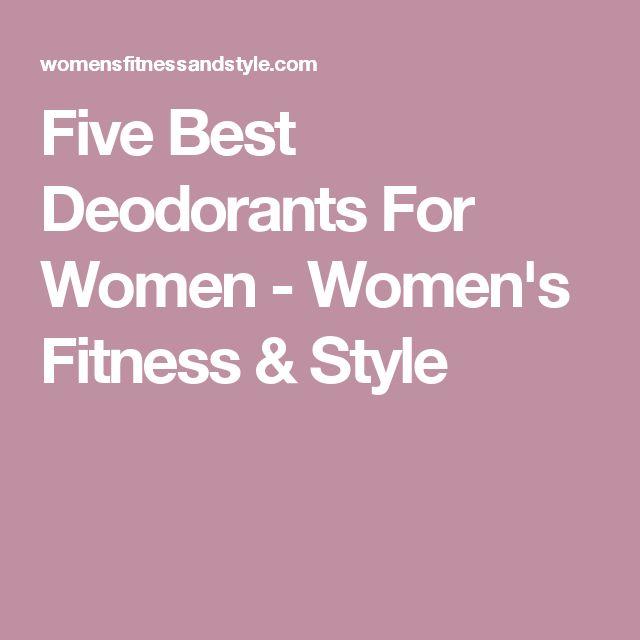 Five Best Deodorants For Women - Women's Fitness & Style