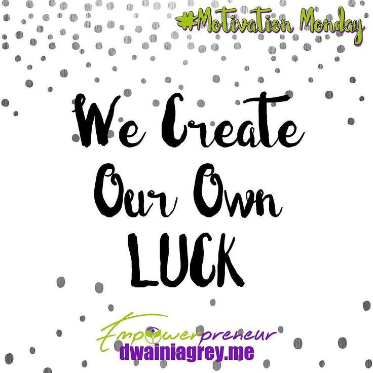 We create our own luck! #affirmations #motivation #motivationmonday #mondaymotivation