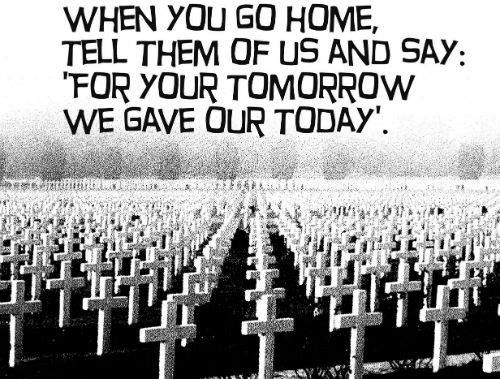 """When you go home, tell them of us and say, """"For your tomorrow, we gave our today."""" - townhall.com"""