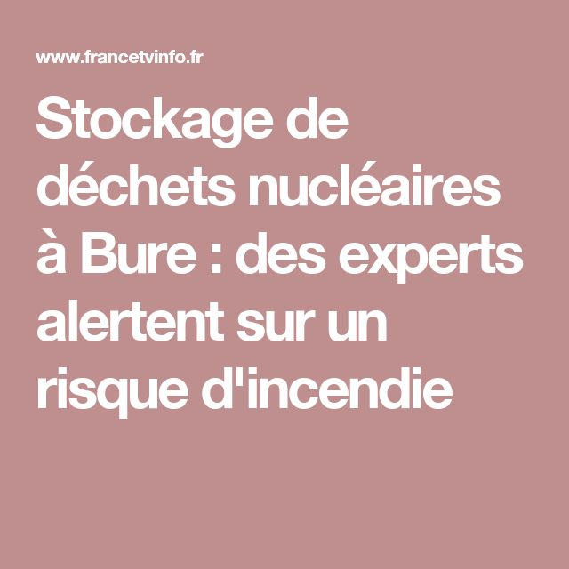 Stockage de déchets nucléaires à Bure : des experts alertent sur un risque d'incendie
