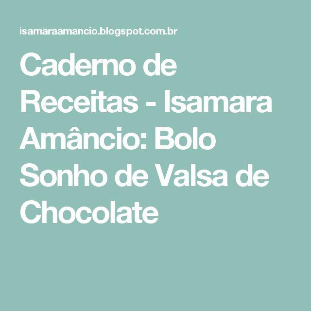 Caderno de Receitas - Isamara Amâncio: Bolo Sonho de Valsa de Chocolate