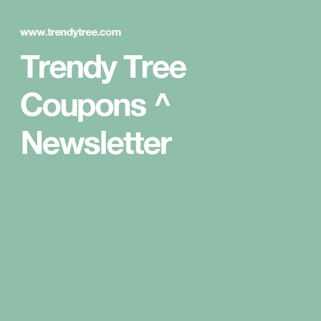 Trendy Tree Coupons ^ Newsletter