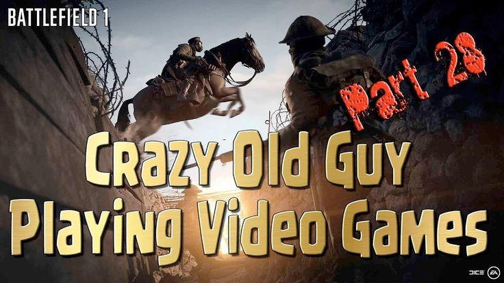 Battlefield 1 - Crazy Old Guy Trying to Play Video Games Part 28
