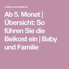 Ab 5. Monat | Übersicht: So führen Sie die Beikost ein | Baby und Familie