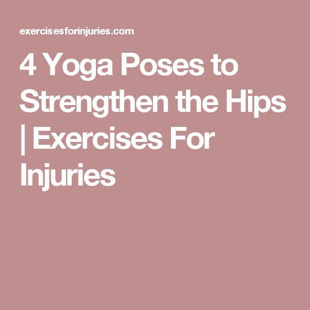 4 Yoga Poses to Strengthen the Hips | Exercises For Injuries