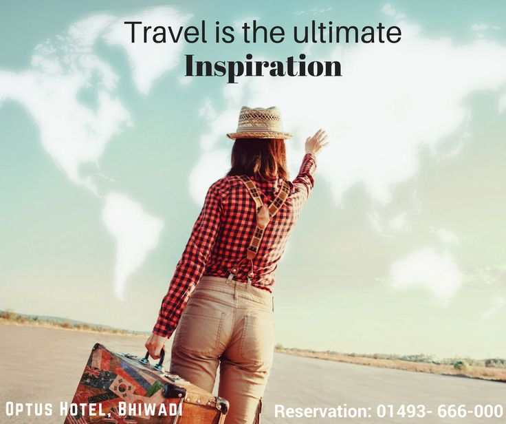 Explore new places, people, food, weather and become enriched and enlighted.  #Travel #TravelQuotes #Bhiwadi #BhiwadiHotels #HotelsinBhiwadi  #OptusHotel