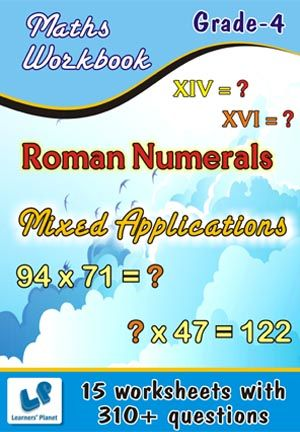 GRADE-4-MATH-MIXED-BAG,ROMAN-NUMERALS-WORKBOOK This workbook contains printable worksheets on Mixed Applications and Roman Numerals for Grade 4 students.  There are total 15 worksheets with 310+ questions.  Pattern of questions : Multiple Choice Questions, Subjectivity based Questions.    PRICE :- RS.149.00