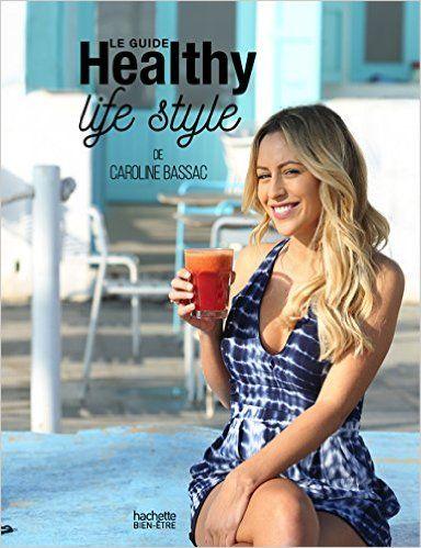 Amazon.fr - Le guide Healthy life style - Caroline Bassac - Livres | @giftryapp