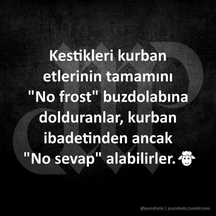 """Kestikleri kurban etlerinin tamamını """"No frost"""" buzdolabına dolduranlar, kurban ibadetinden ancak """"No sevap"""" alabilirler. #kurbanbayramı #bayram #kurban #koyun #sözler #anlamlısözler #güzelsözler #manalısözler #özlüsözler #alıntılar #alıntıdır #alıntısözler #şiir #mizah #matrak #komik #espri #şaka #gırgır #komiksözler #augsburg #münchen #ulm #stuttgart #frankfurt #berlin #hamburg #istanbul #ankara #izmir"""