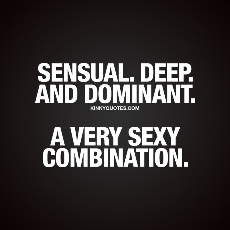 Sensual. Deep. Dominant. A very sexy combination. - Sensual and dominant is insanely sexy...