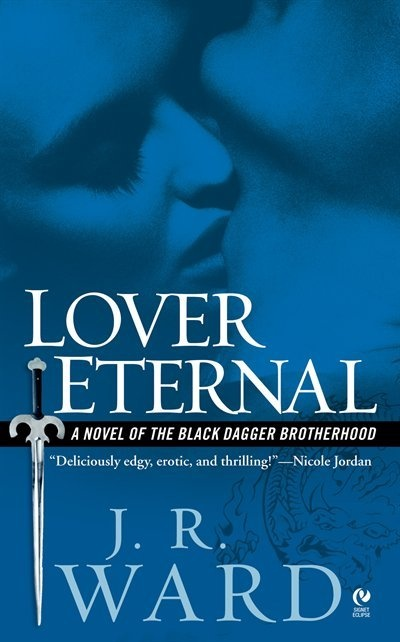 Lover Eternal: A Novel Of The Black Dagger Brotherhood