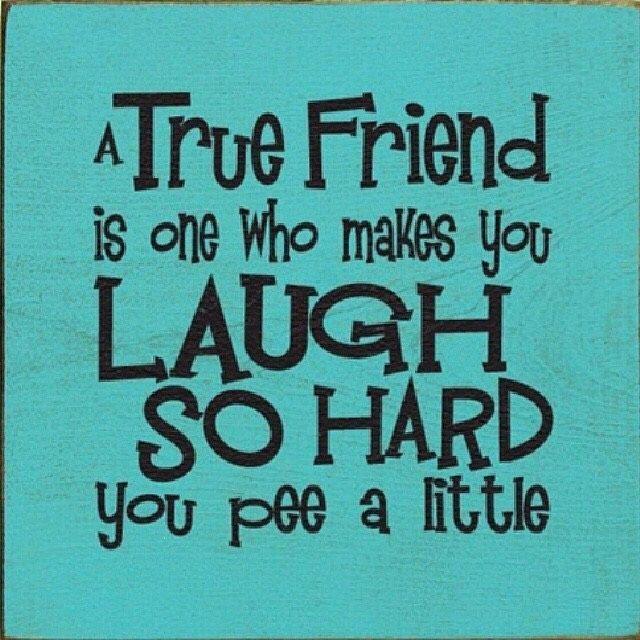 Laughing With Friends Quotes A True Friend Make You Laugh So Hard You Pee | Bff | True friends  Laughing With Friends Quotes
