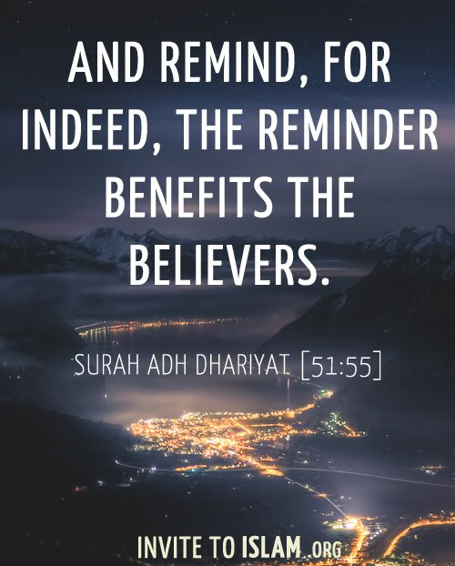 And remind, for indeed, the reminder benefits the believers. Surah Adh Dhariyat [51:55]