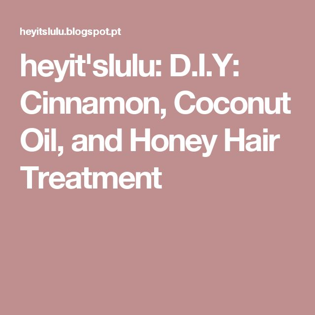 heyit'slulu: D.I.Y: Cinnamon, Coconut Oil, and Honey Hair Treatment