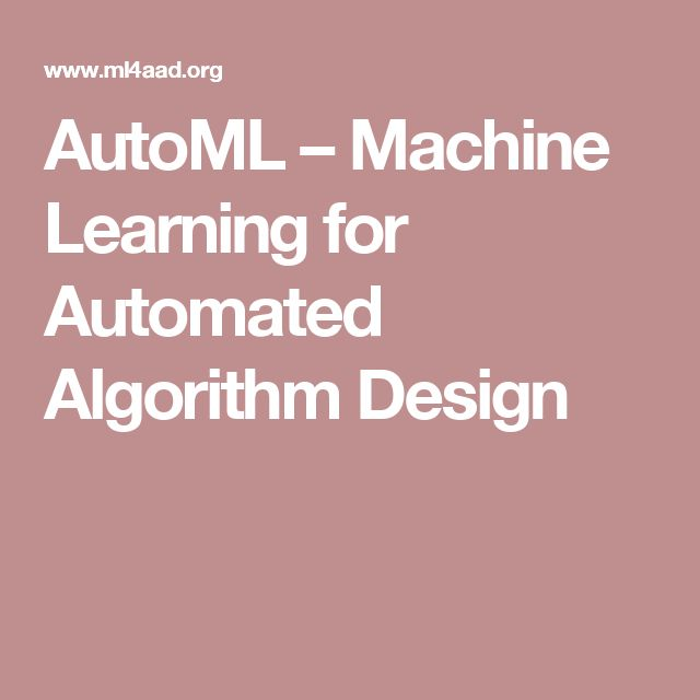 AutoML – Machine Learning for Automated Algorithm Design