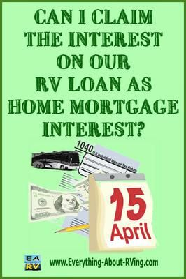 Is it appropriate to claim the interest on your RV loan as mortgage interest if you are living in it full time?  ANSWER  Greetings Van and Dee thanks for