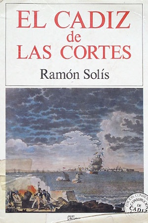 El Cádiz de las Cortes : la vida en la ciudad en los años de 1810 a 1813