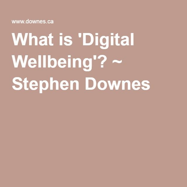 What is 'Digital Wellbeing'? ~ Stephen Downes