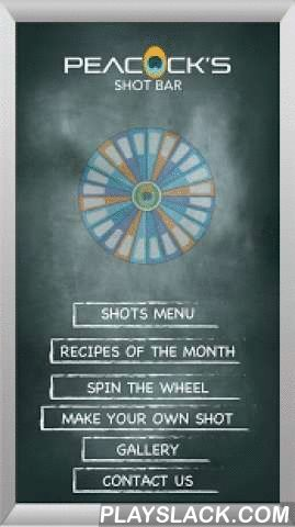 Peacock's Shot Bar  Android App - playslack.com ,  The Rio Grande Valley's favorite shot bar now has its own app! With the Peacock's Shot Bar app you can view Peacock's famous shot menu, create your own shot, and even spin the signature wheel right from your phone!